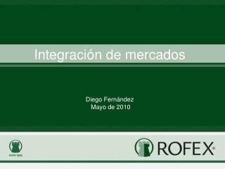 Integración de mercados Diego Fernández  Mayo de 2010