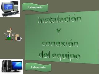 Instalación  Y  conexión  del equipo
