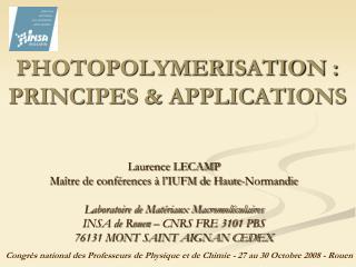PHOTOPOLYMERISATION : PRINCIPES  APPLICATIONS
