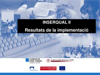 INSERQUAL II Resultats de la implementació