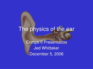 The physics of the ear