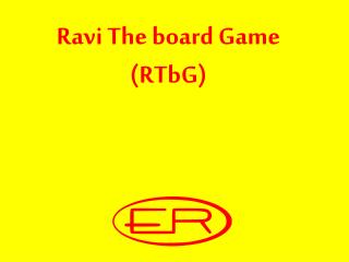 Ravi The board Game ( RTbG )