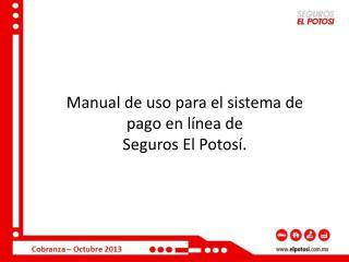 Manual de uso para el sistema de pago en línea de  Seguros El Potosí.