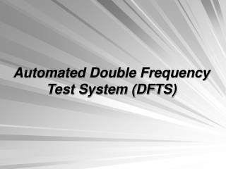 Automated Double Frequency  Test System (DFTS)