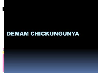 DEMAM CHICKUNGUNYA