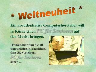Ein norddeutscher Computerhersteller will in K�rze einen  PC f�r Senioren  auf den Markt bringen.