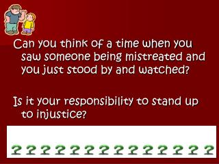 Can you think of a time when you saw someone being mistreated and you just stood by and watched?