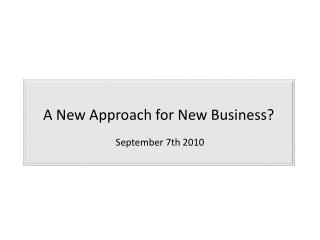 A New Approach for New Business
