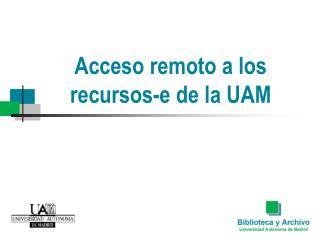 Acceso remoto a los recursos-e de la UAM