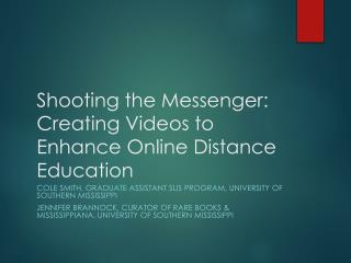 Shooting the Messenger:  Creating Videos to Enhance Online Distance Education
