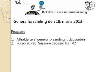 Program: Afholdelse af generalforsamling jf. dagsorden Foredrag ved  Susanne Søgaard fra TV2