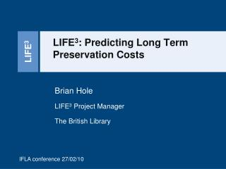LIFE 3 : Predicting Long Term Preservation Costs