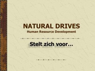 NATURAL DRIVES Human Resource Development