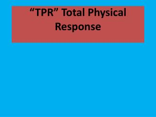 """TPR"" Total Physical Response"