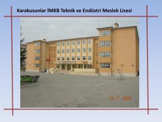 Karakusunlar İMKB Teknik ve Endüstri Meslek Lisesi