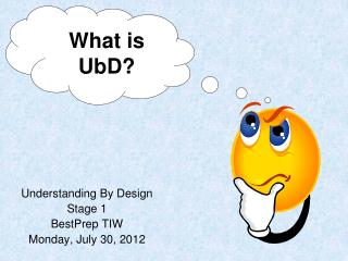 Understanding By Design  Stage 1 BestPrep TIW Monday, July 30, 2012