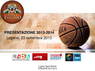 PRESENTAZIONE 2013-2014 Lugano, 23 settembre 2013
