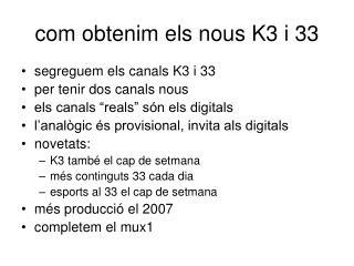 com obtenim els nous K3 i 33