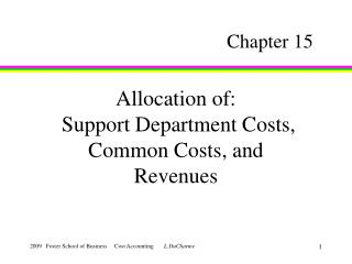 Allocation of:  Support Department Costs,  Common Costs, and  Revenues