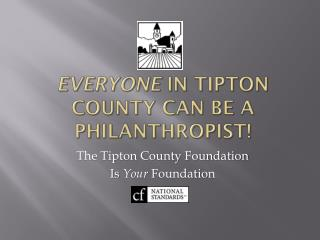 Everyone  in Tipton County Can Be a Philanthropist!