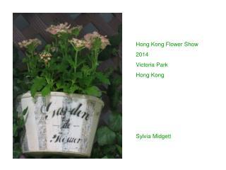 Hong Kong Flower Show 2014 Victoria Park Hong Kong Sylvia Midgett