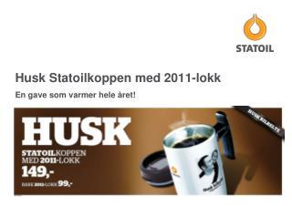 Husk Statoilkoppen med 2011-lokk