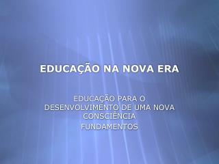 EDUCAÇ ÃO NA NOVA ERA