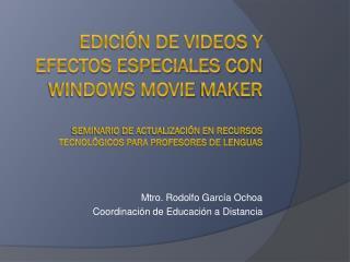 Mtro. Rodolfo García Ochoa Coordinación de Educación a Distancia