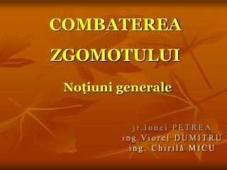 COMBATEREA ZGOMOTULUI  Notiuni generale
