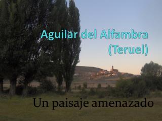 Aguilar del  Alfambra  (Teruel)