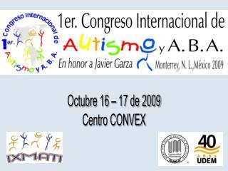 Octubre 16 – 17 de 2009 Centro CONVEX