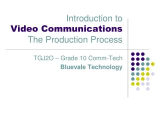Introduction to Video Communications The Production Process