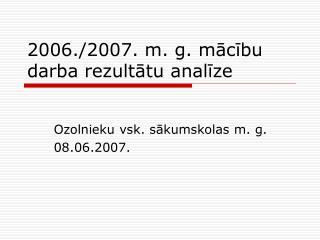 2006./2007. m. g. mācību darba rezultātu analīze