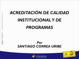 ACREDITACI�N DE CALIDAD INSTITUCIONAL Y DE PROGRAMAS