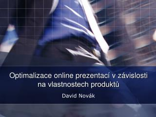 Optimalizace online prezentací vzávislosti na vlastnostech produktů