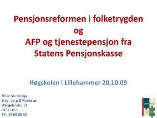 Pensjonsreformen i folketrygden og  AFP og tjenestepensjon fra Statens Pensjonskasse