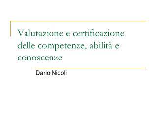 Valutazione e certificazione  delle competenze, abilità e conoscenze