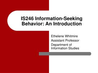 IS246 Information-Seeking Behavior: An Introduction