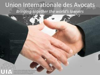 Union Internationale des Avocats Bringing together the world's lawyers