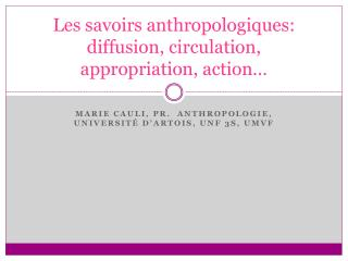 Les savoirs anthropologiques: diffusion, circulation, appropriation, action…