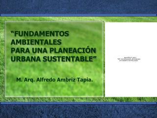 """""""FUNDAMENTOS AMBIENTALES  PARA UNA PLANEACIÓN URBANA SUSTENTABLE"""""""