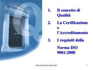 Il concetto di Qualità La Certificazione e l'Accreditamento I requisiti della