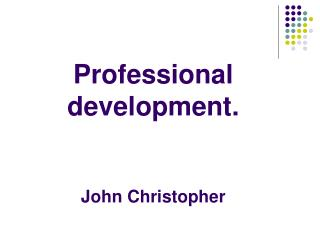 Professional development. John Christopher