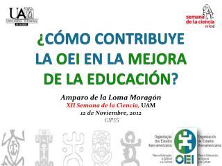 ¿ CÓMO CONTRIBUYE  LA  O E I  EN LA  MEJORA  DE LA EDUCACIÓN ?