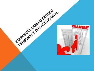 ETAPAS DEL CAMBIO EXITOSO PERSONAL Y ORGANIZACIONAL
