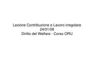 Lezione Contribuzione e Lavoro irregolare 24/01/08 Diritto del Welfare - Corso ORU
