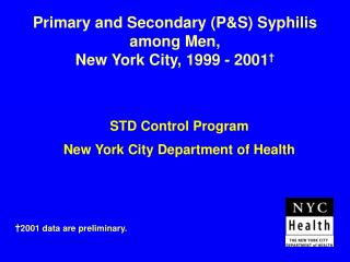 Primary and Secondary (P&S) Syphilis among Men, New York City, 1999 - 2001 †