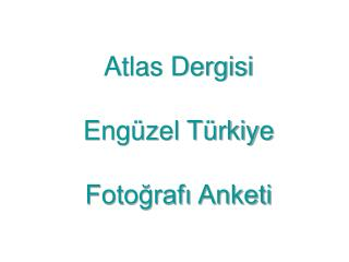 Atlas Dergisi  Engüzel Türkiye  Fotoğrafı Anketi