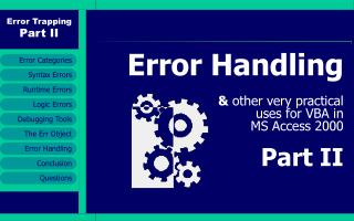 Error Handling &  other very practical  uses for VBA in  MS Access 2000 Part II