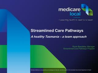 Streamlined Care Pathways A healthy Tasmania – a team approach